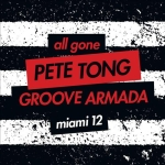 All Gone By Pete Tong & Groove Armada Miami 2012